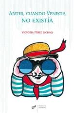ANTES CUANDO VENECIA NO EXISTIA / PEREZ ESCRIVA,...
