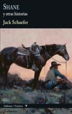 SHANE Y OTRAS HISTORIAS / SCHAEFER, JACK