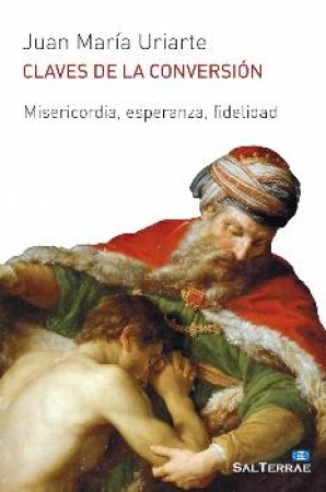 CLAVES DE LA CONVERSION MISERICORDIA,ESPERANZA,FIDELIDAD / URIARTE GOIRICELAYA, JUAN MARI