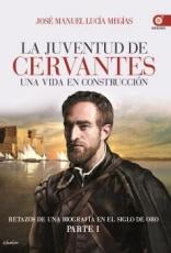 JUVENTUD DE CERVANTES, LA/UNA VIDA EN CONTRUCCION...