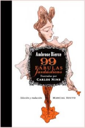 99 FABULAS FANTASTICAS / SOUTO, MARCIAL  / BIERCE, AMBROSE /  NINE, CARLOS