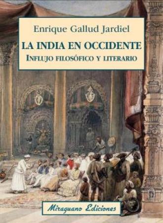 ILA NDIA EN OCCIDENTE /INFLUJO FILOSOFICO Y LITERARIO / GALLUD JARDIEL, ENRIQUE