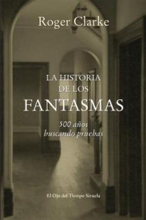 LA HISTORIA DE LOS FANTASMAS, LA/500 AÑOS BUSCANDO PRUEBAS / CLARKE, ROGER