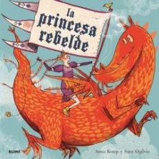 LA PRINCESA REBELDE / OGILVIE, SARA / KEMP, ANNA