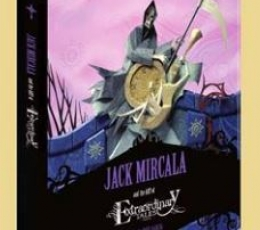 JACK MIRCALA AND THE ART OF EXTRAORDINARY TALES A...