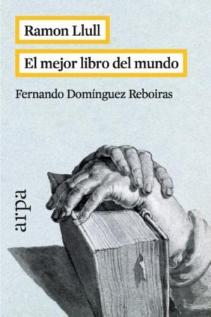 RAMON LLULL/EL MEJOR LIBRO DEL MUNDO / DOMINGUEZ REBOIRAS, FERNANDO