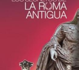 LOS SECRETOS DE LA ROMA ANTIGUA / TEYSSIER, ERIC