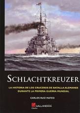 SCHLACHTKREUZER/LA HISTORIA DE LOS CRUCEROS DE...