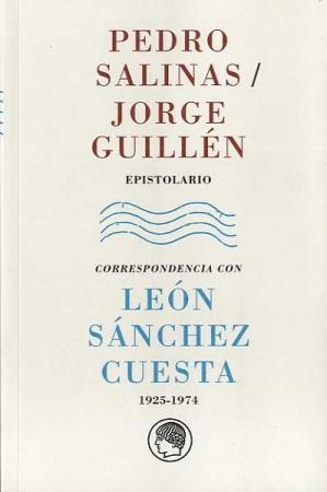 PEDRO SALINAS-JORGE GUILLEN/EPISTOLARIO/CORRESPONDENCIA CON LEON SANCHEZ CUESTA (1925-1974)