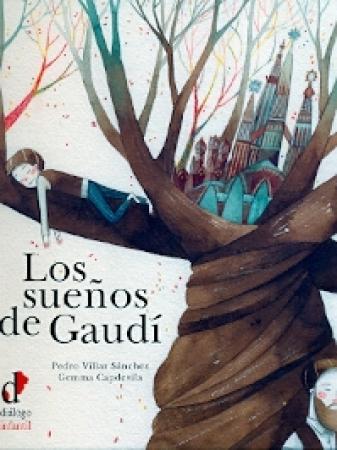 LOS SUEÑOS DE GAUDI / CAPDEVILA, GEMMA /  VILLAR SANCHEZ, PEDRO