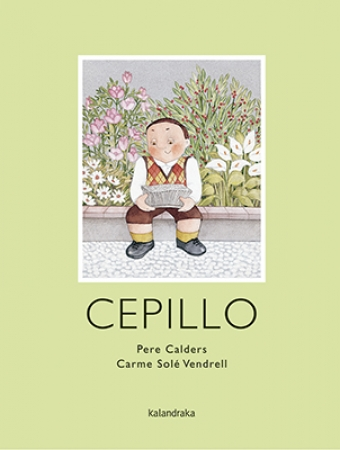 CEPILLO (KALANDRAKA) / SOLE VENDRELL, CARME  / CALDERS, PERE