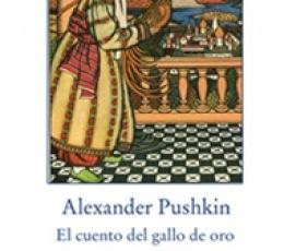 EL CUENTO DEL GALLO DE ORO / PUSHKIN, ALEKSANDER...