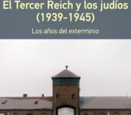 EL TERCER REICH Y LOS JUDIOS (1939-1945) /...