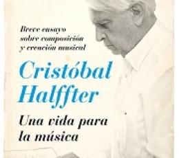 CRISTOBAL HALFFTER/UNA VIDA PARA LA MUSICA /...