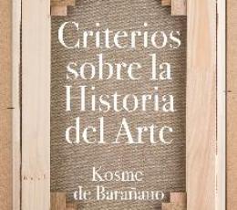CRITERIOS SOBRE LA HISTORIA DEL ARTE / DE BARAÑANO...