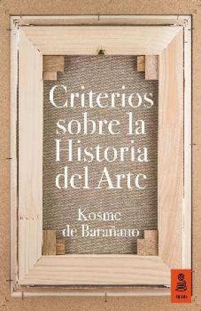 CRITERIOS SOBRE LA HISTORIA DEL ARTE / DE BARAÑANO LETAMENDIA, KOSME