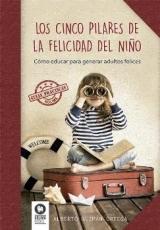 LOS CINCO PILARES DE LA FELICIDAD DEL NIÑO /...