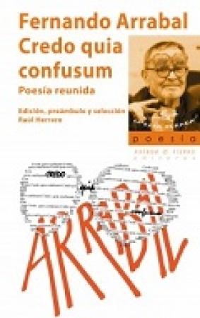 CREDO QUIA CONFUSUM/POESIA REUNIDA / HERRERO, RAUL/  ARRABAL, FERNANDO