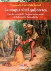 LA UTOPIA VITAL QUIJOTESCA / CARRATALA TERUEL,...
