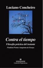 CONTRA EL TIEMPO/FILOSOFIA PRACTICA DEL INSTANTE /...