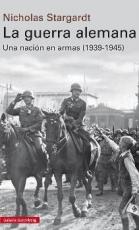 LA GUERRA ALEMANA /UNA NACION EN ARMAS (1939-1945)...