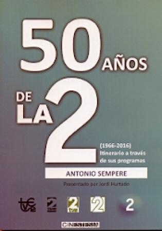 50 AÑOS DE LA 2/(1966-2016) ITINERARIO A TRAVES DE SUS PROGRAMAS / SEMPERE BERNAL, ANTONIO
