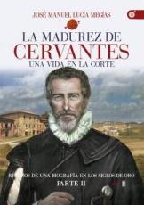 MADUREZ DE CERVANTES, LA/UNA VIDA EN LA CORTE /...