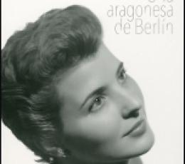PILAR LORENGAR/UNA ARAGONESA DE BERLIN / CASTILLO,...