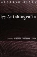 AUTOBIOGRAFIA/ALFONSO REYES/CAPILLA ALFONSINA 10 /...