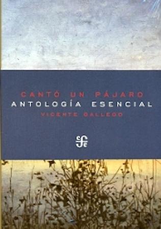 CANTO UN PAJARO/ANTOLOGIA ESENCIAL / GALLEGO, VICENTE
