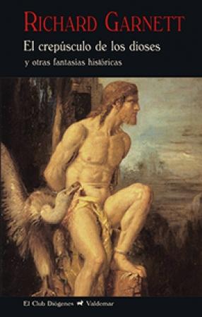 CREPUSCULO DE LOS DIOSES Y OTRAS FANTASIAS HISTORICAS, EL  / GARNETT, RICHARD
