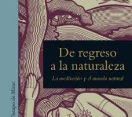 DE REGRESO A LA NATURALEZA/LA MEDITACION Y EL...