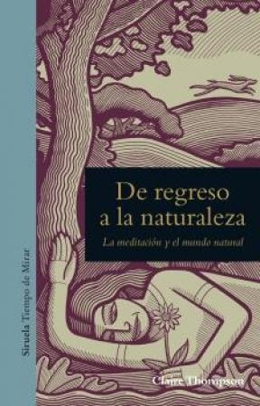 DE REGRESO A LA NATURALEZA/LA MEDITACION Y EL MUNDO NATURAL / THOMPSON, CLAIRE