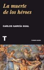 MUERTE DE LOS HEROES, LA / GARCIA GUAL, CARLOS