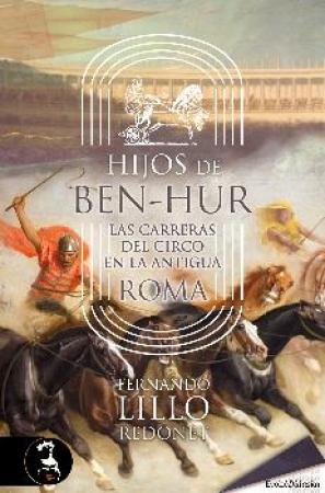 HIJOS DE BEN-HUR/LAS CARRERAS DEL CIRCO EN LA ANTIGUA ROMA / LILLO REDONET, FERNANDO