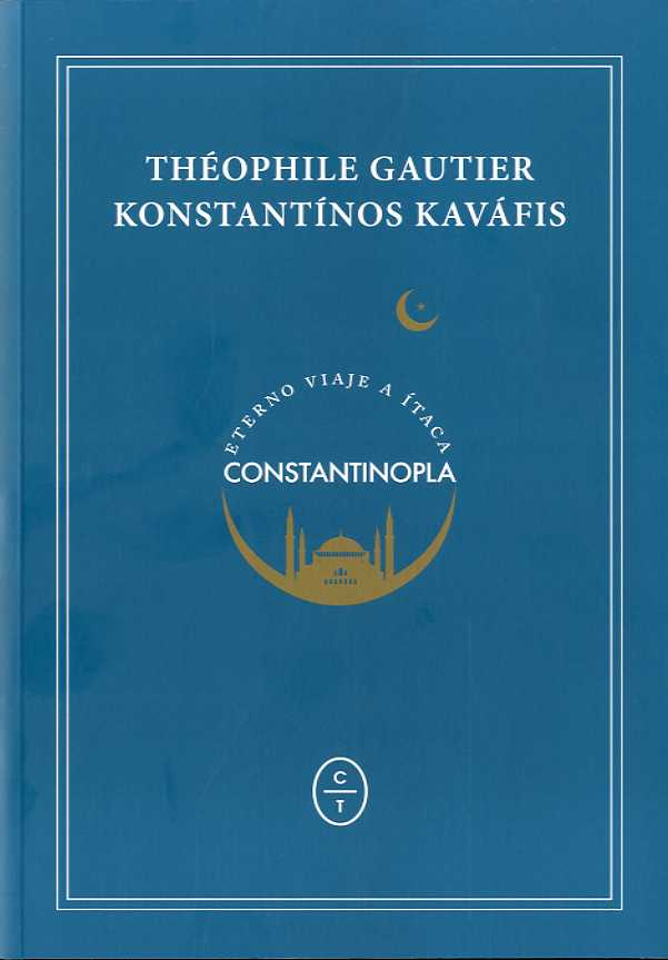 CONSTANTINOPLA/ETERNO VIAJE A ITACA / KAVAFIS, KONSTANTINOS  / GAUTIER, THEOPHILE