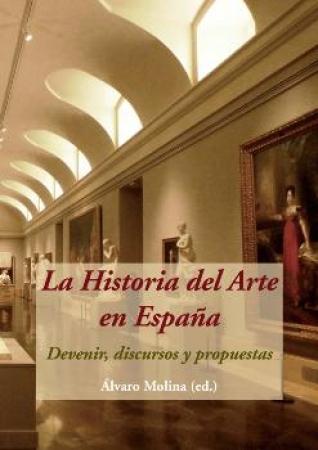 HISTORIA DEL ARTE EN ESPAÑA, LA/DEVENIR DISCURSOS Y PROPUESTAS+CD / MOLINA, ALVARO