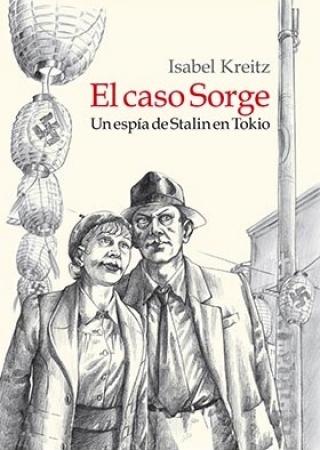 CASO SORGE, EL/UN ESPIA DE STALIN EN TOKIO / KREITZ, ISABEL