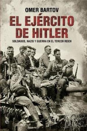 EJERCITO DE HITLER, EL/SOLDADOS NAZIS Y GUERRA EN EL TERCER REICH / BARTOV, OMER