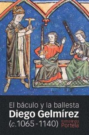 DIEGO GELMIREZ (c.1065-1140)/EL BACULO Y LA BALLESTA / PORTELA SILVA, ERMELINDO