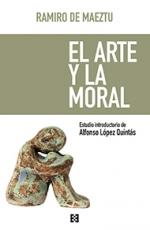 EL ARTE Y LA MORAL / DE MAEZTU, RAMIRO