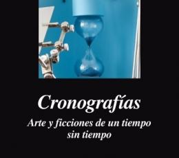 CRONOGRAFIAS/ARTE Y FICCIONES DE UN TIEMPO SIN...