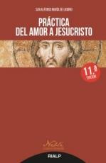 PRACTICA DEL AMOR A JESUCRISTO / SAN ALFONSO MARIA...