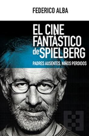 CINE FANTASTICO DE SPIELBERG, EL/PADRES AUSENTES NIÑOS PERDIDOS / ALBA, FEDERICO