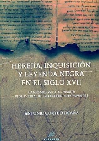 HEREJIA INQUISICION Y LEYENDA NEGRA EN EL SIGLO XVII / CORTIJO OCAÑA, ANTONIO