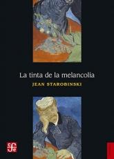 LA TINTA DE LA MELANCOLIA / STAROBINSKI, JEAN