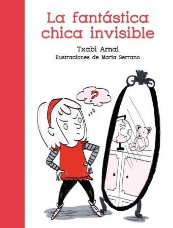 FANTASTICA CHICA INVISIBLE, LA / SERRANO, MARIA / ARNAL GIL, TXABI