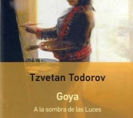 GOYA/A LA SOMBRA DE LAS LUCES / TODOROV, TZVETAN