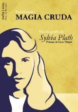 MAGIA CRUDA/UNA BIOGRAFIA DE SYLVIA PLATH /...