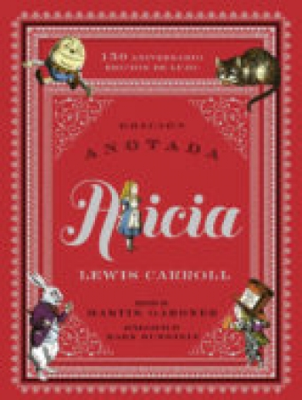 "ALICIA ""ANOTADA"" 150 ANIVERSARIO/EDICION DE LUJO / CARROLL, LEWIS (CHARLES LUTWID  GARDNER, MARTIN  BURSTEIN, MARK"